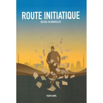 Route initiatique recueil de nouvelles thami kamil